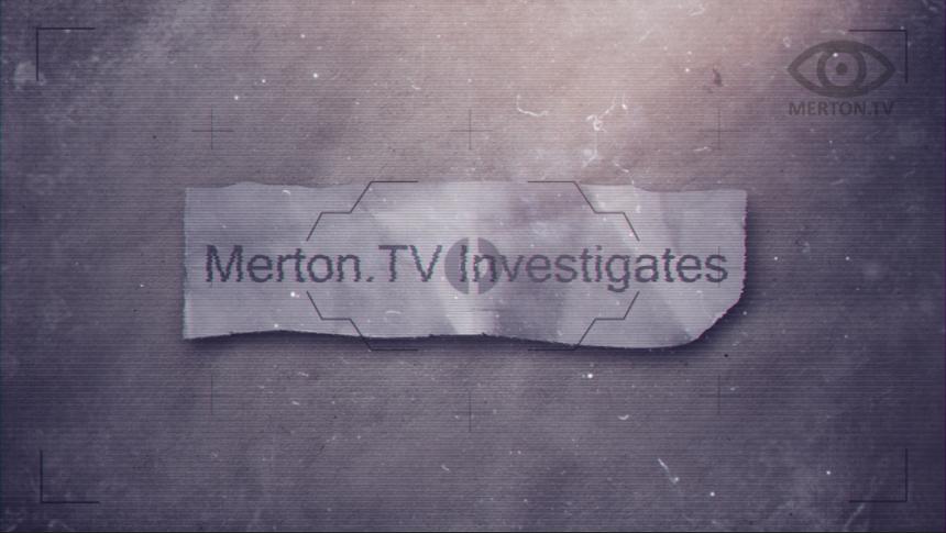 Merton TV Investigates