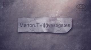 Merton.TV Investigates